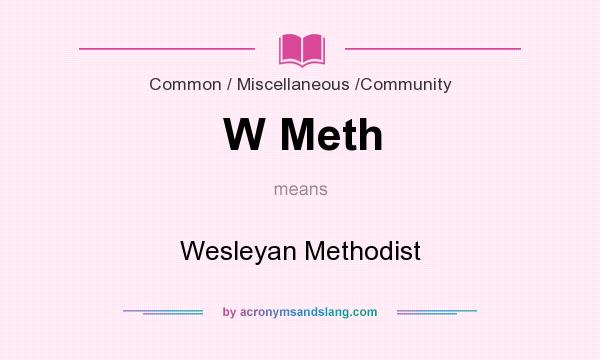 What does W Meth mean? It stands for Wesleyan Methodist