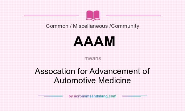 What does AAAM mean? It stands for Assocation for Advancement of Automotive Medicine