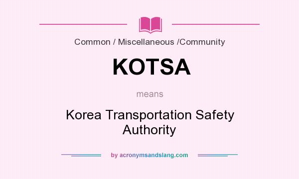 What does KOTSA mean? It stands for Korea Transportation Safety Authority