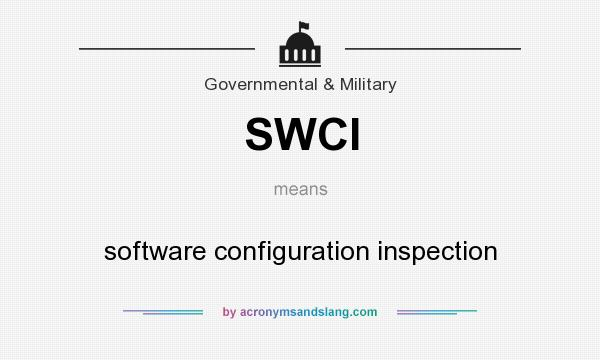 What does SWCI mean? It stands for software configuration inspection