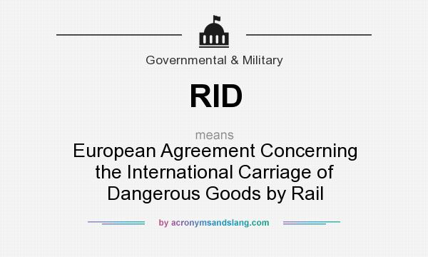 What does RID mean? It stands for European Agreement Concerning the International Carriage of Dangerous Goods by Rail