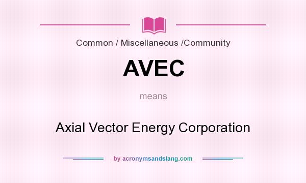 What does AVEC mean? It stands for Axial Vector Energy Corporation