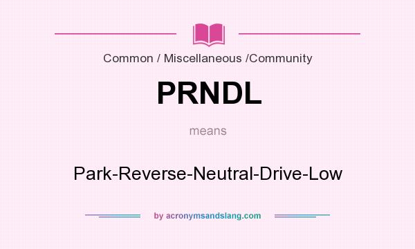 What does PRNDL mean? It stands for Park-Reverse-Neutral-Drive-Low