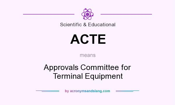 What does ACTE mean? It stands for Approvals Committee for Terminal Equipment