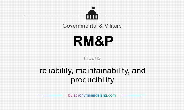 What does RM&P mean? It stands for reliability, maintainability, and producibility