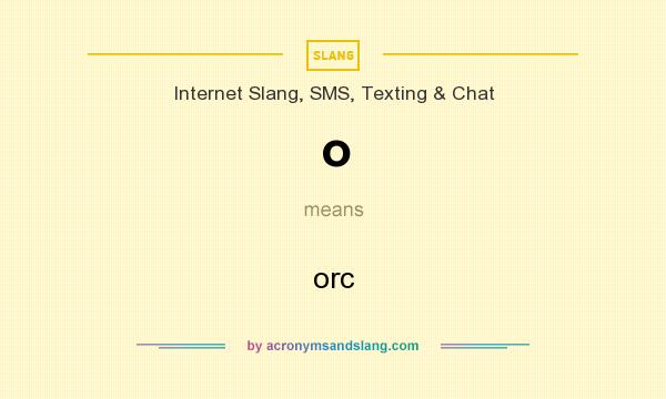 What does o mean? It stands for orc