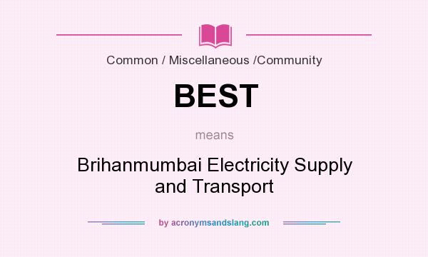 What does BEST mean? It stands for Brihanmumbai Electricity Supply and Transport