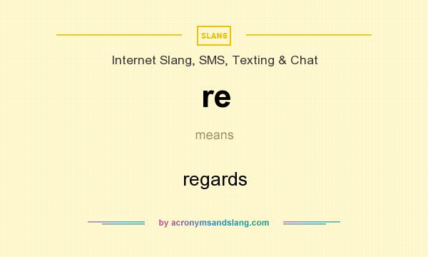 What does re mean? It stands for regards