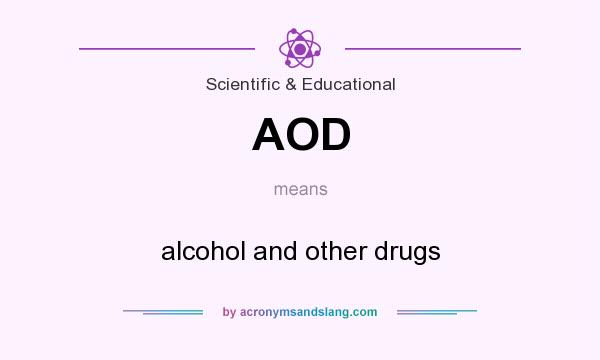 What does AOD mean? It stands for alcohol and other drugs
