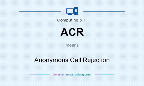 What does ACR mean? It stands for Anonymous Call Rejection