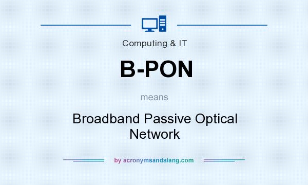 What does B-PON mean? It stands for Broadband Passive Optical Network