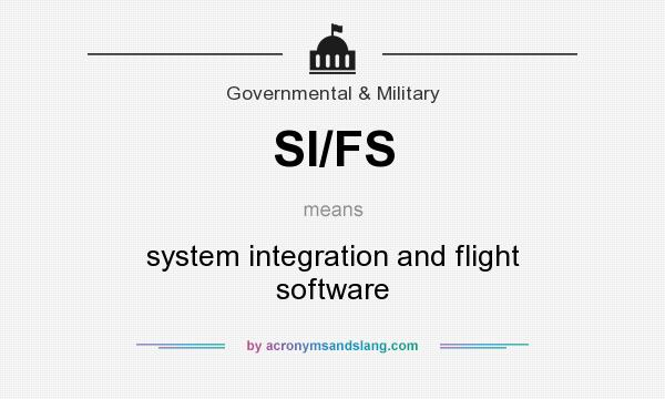 What does SI/FS mean? It stands for system integration and flight software