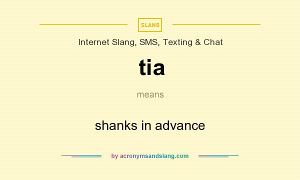 What does tia mean? It stands for shanks in advance