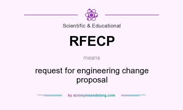 What does RFECP mean? It stands for request for engineering change proposal