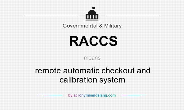 What does RACCS mean? It stands for remote automatic checkout and calibration system