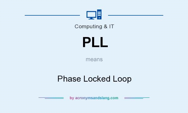 What does PLL mean? It stands for Phase Locked Loop