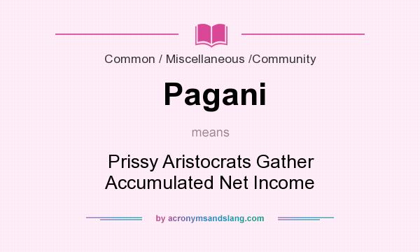 What does Pagani mean? It stands for Prissy Aristocrats Gather Accumulated Net Income