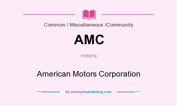 What does AMC mean? It stands for American Motors Corporation