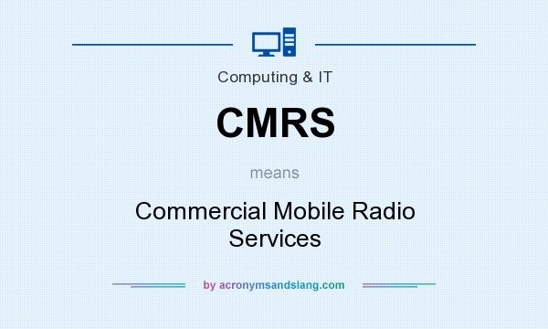What does CMRS mean? It stands for Commercial Mobile Radio Services