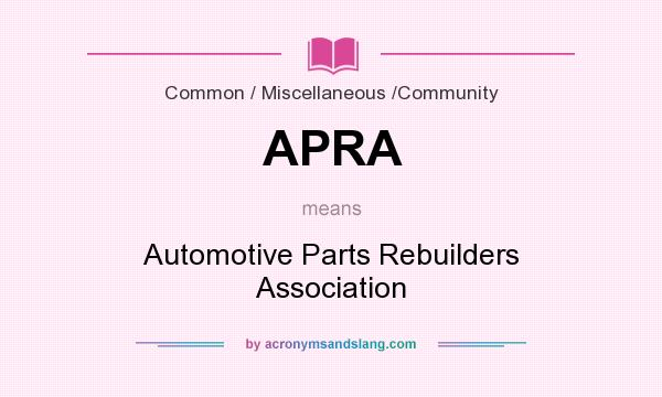 What does APRA mean? It stands for Automotive Parts Rebuilders Association