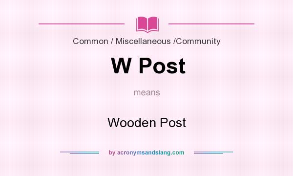 What does W Post mean? It stands for Wooden Post