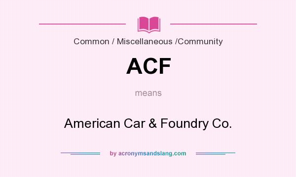 What does ACF mean? It stands for American Car & Foundry Co.
