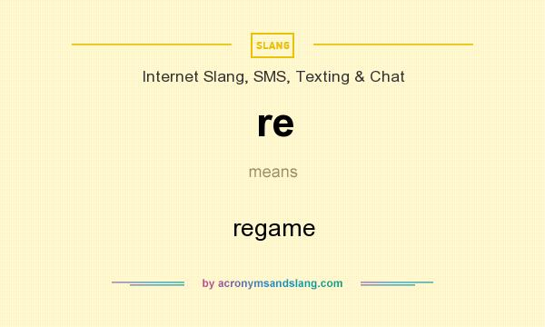 What does re mean? It stands for regame