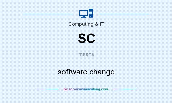 What does SC mean? It stands for software change