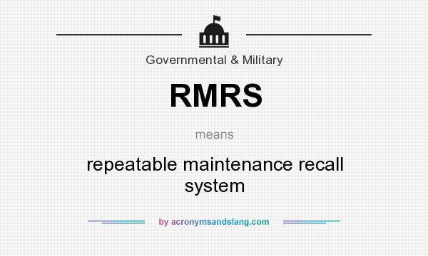 What does RMRS mean? It stands for repeatable maintenance recall system