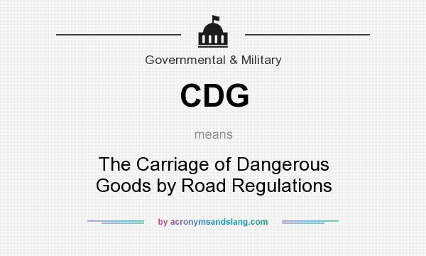 What does CDG mean? It stands for The Carriage of Dangerous Goods by Road Regulations