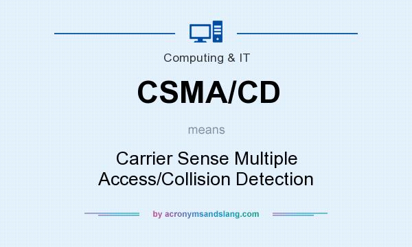 What does CSMA/CD mean? It stands for Carrier Sense Multiple Access/Collision Detection