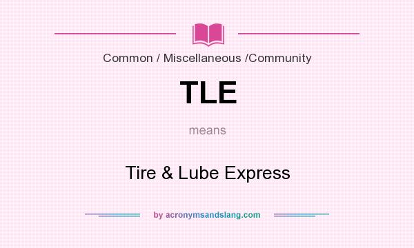 What does TLE mean? It stands for Tire & Lube Express