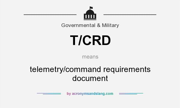 What does T/CRD mean? It stands for telemetry/command requirements document