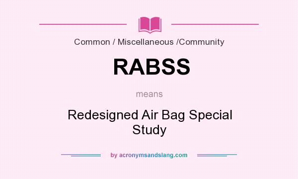 What does RABSS mean? It stands for Redesigned Air Bag Special Study