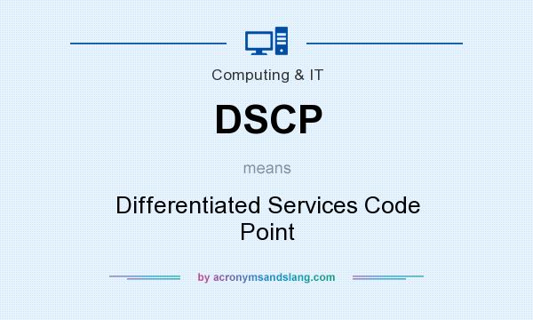 What does DSCP mean? It stands for Differentiated Services Code Point
