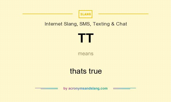 What does TT mean? It stands for thats true
