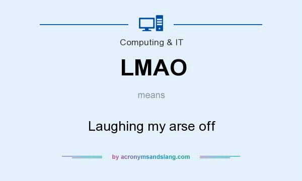 What does LMAO mean? It stands for Laughing my arse off