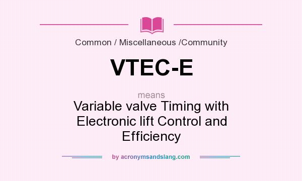 What does VTEC-E mean? It stands for Variable valve Timing with Electronic lift Control and Efficiency