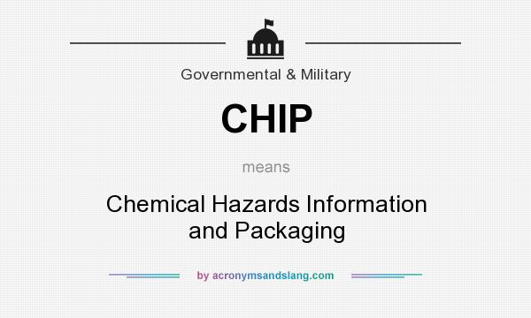 What does CHIP mean? It stands for Chemical Hazards Information and Packaging