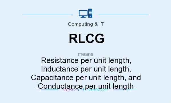 What does RLCG mean? It stands for Resistance per unit length, Inductance per unit length, Capacitance per unit length, and Conductance per unit length