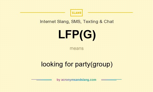 What does LFP(G) mean? It stands for looking for party(group)