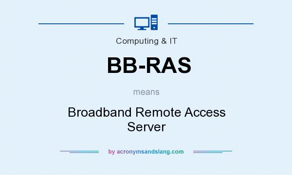 What does BB-RAS mean? It stands for Broadband Remote Access Server
