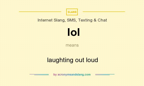 What does lol mean? It stands for laughting out loud