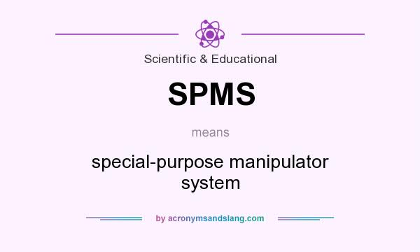 What does SPMS mean? It stands for special-purpose manipulator system