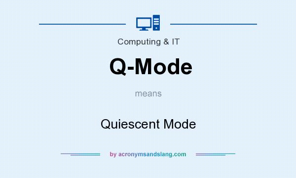 What does Q-Mode mean? It stands for Quiescent Mode
