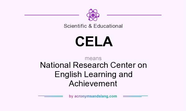 What does CELA mean? It stands for National Research Center on English Learning and Achievement