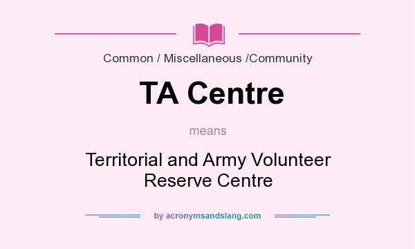 What does TA Centre mean? It stands for Territorial and Army Volunteer Reserve Centre