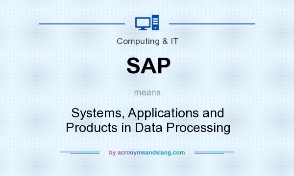 What does SAP mean? It stands for Systems, Applications and Products in Data Processing