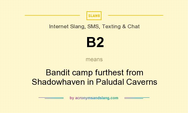 What does B2 mean? It stands for Bandit camp furthest from Shadowhaven in Paludal Caverns