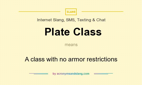 What does Plate Class mean? It stands for A class with no armor restrictions